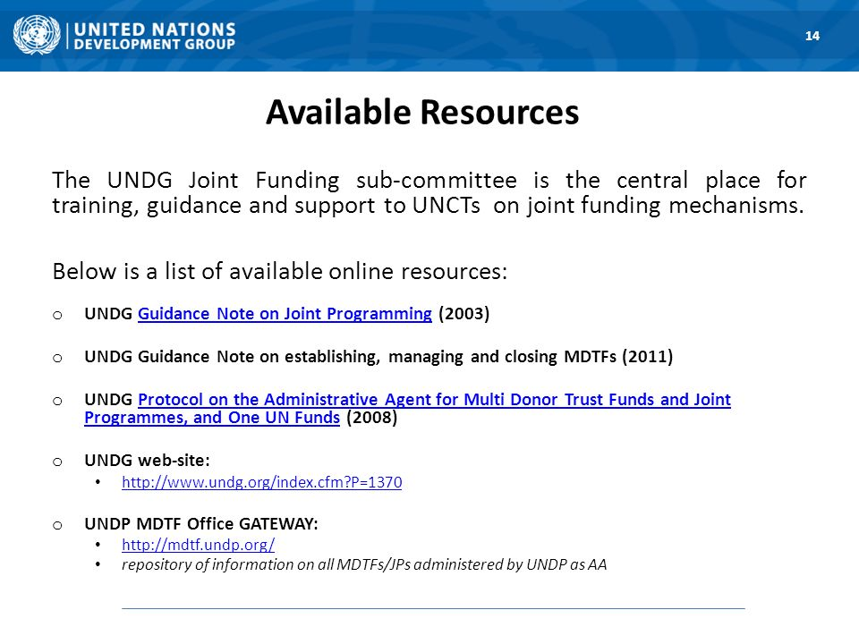 Available Resources The UNDG Joint Funding sub-committee is the central place for training, guidance and support to UNCTs on joint funding mechanisms.