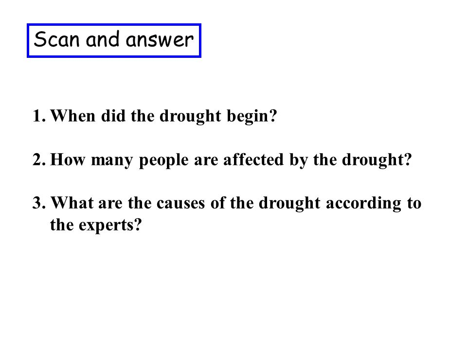 Scan and answer 1.When did the drought begin. 2.How many people are affected by the drought.