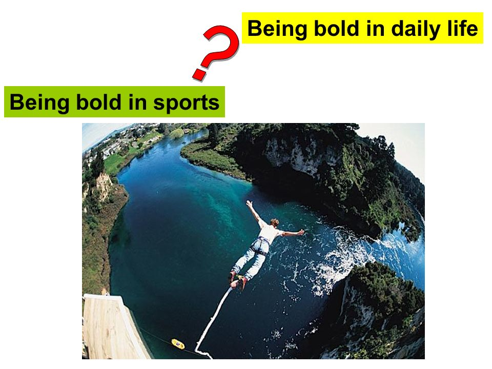 Being bold in sports Being bold in daily life
