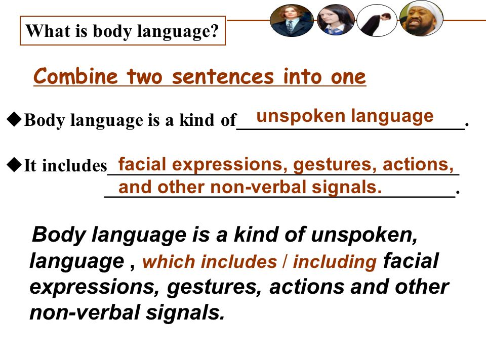 Combine two sentences into one What is body language? Body language is a kind of________________________. It includes_________________________________