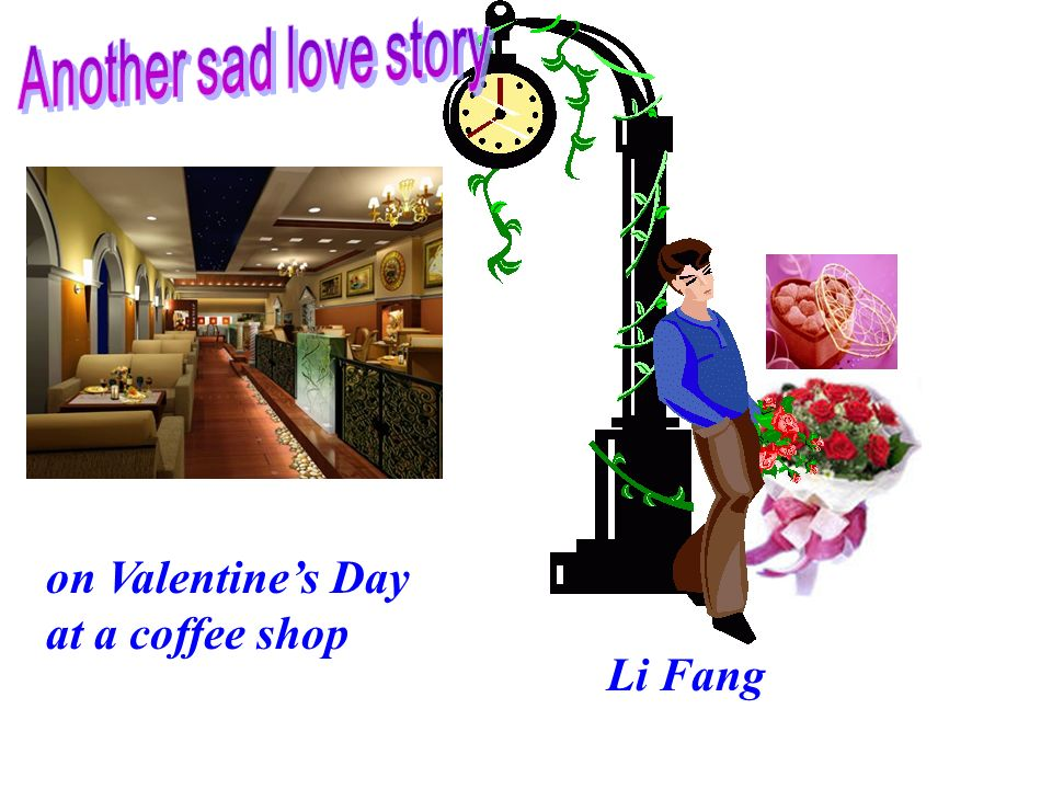 on Valentines Day at a coffee shop Li Fang
