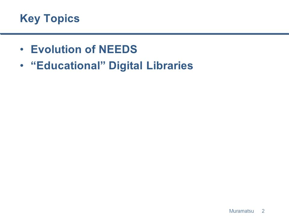 Muramatsu 2 Key Topics Evolution of NEEDS Educational Digital Libraries