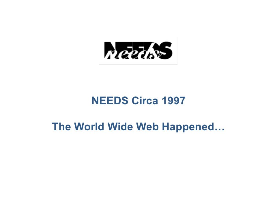 NEEDS Circa 1997 The World Wide Web Happened…