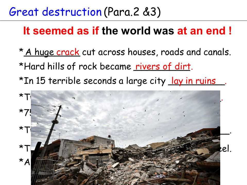 Great destruction (Para.2 &3) *Hard hills of rock became __________ *Two thirds of the people died or___________.