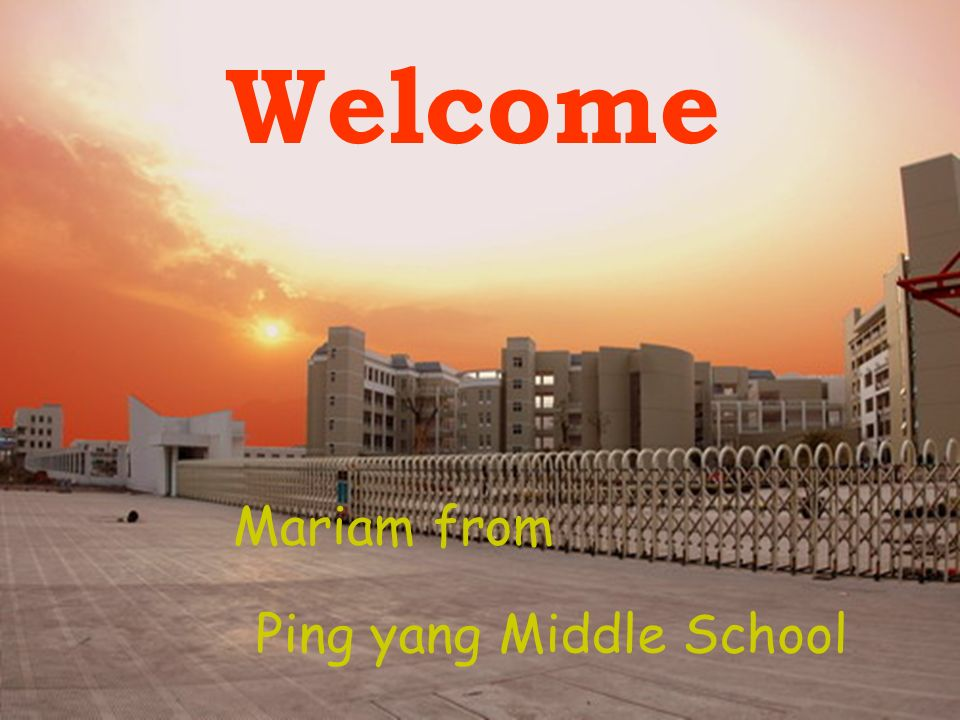 Welcome Ping yang Middle School Mariam from