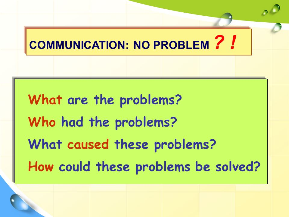 COMMUNICATION: NO PROBLEM .What are the problems.
