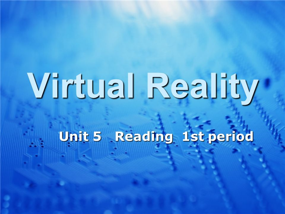 Virtual Reality Unit 5 Reading 1st period Unit 5 Reading 1st period