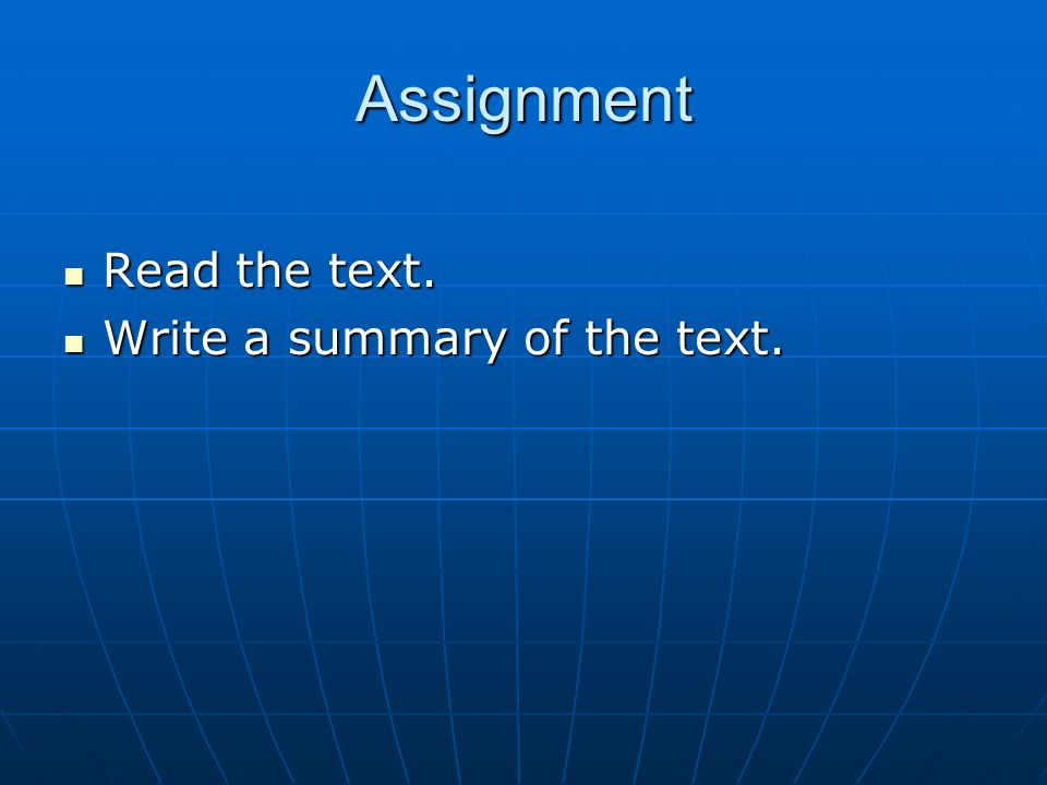Assignment Read the text. Read the text. Write a summary of the text. Write a summary of the text.