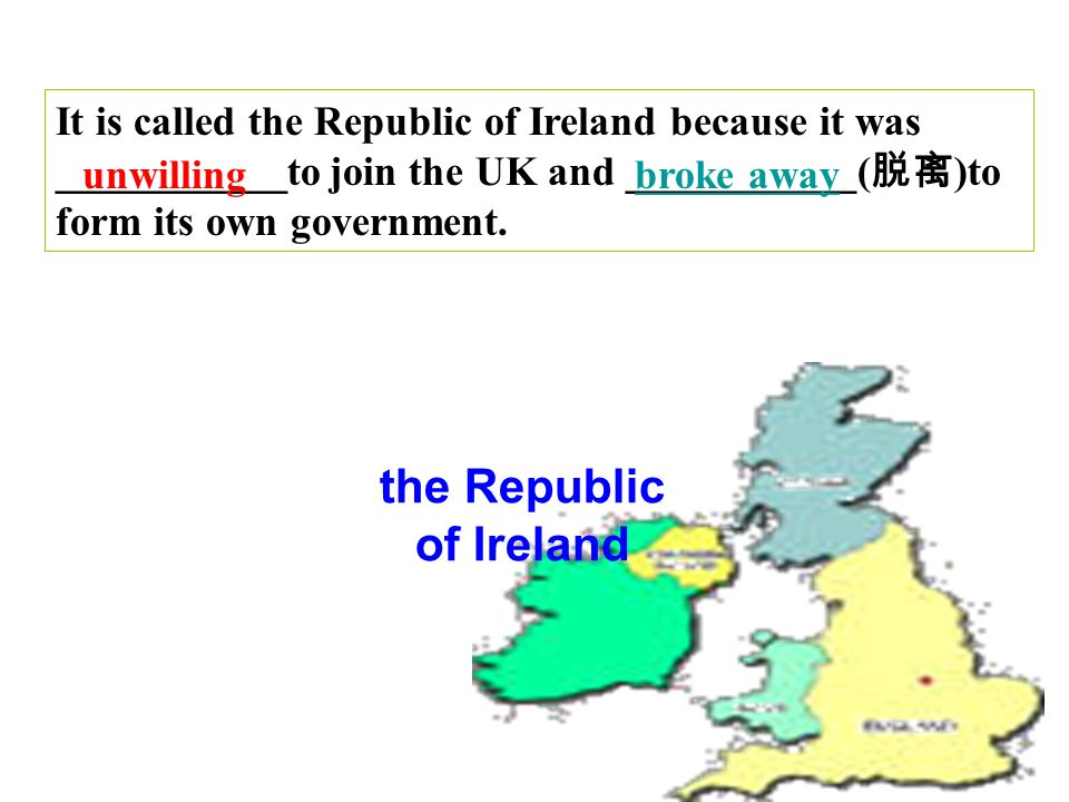 the Republic of Ireland It is called the Republic of Ireland because it was ___________to join the UK and ___________( )to form its own government.