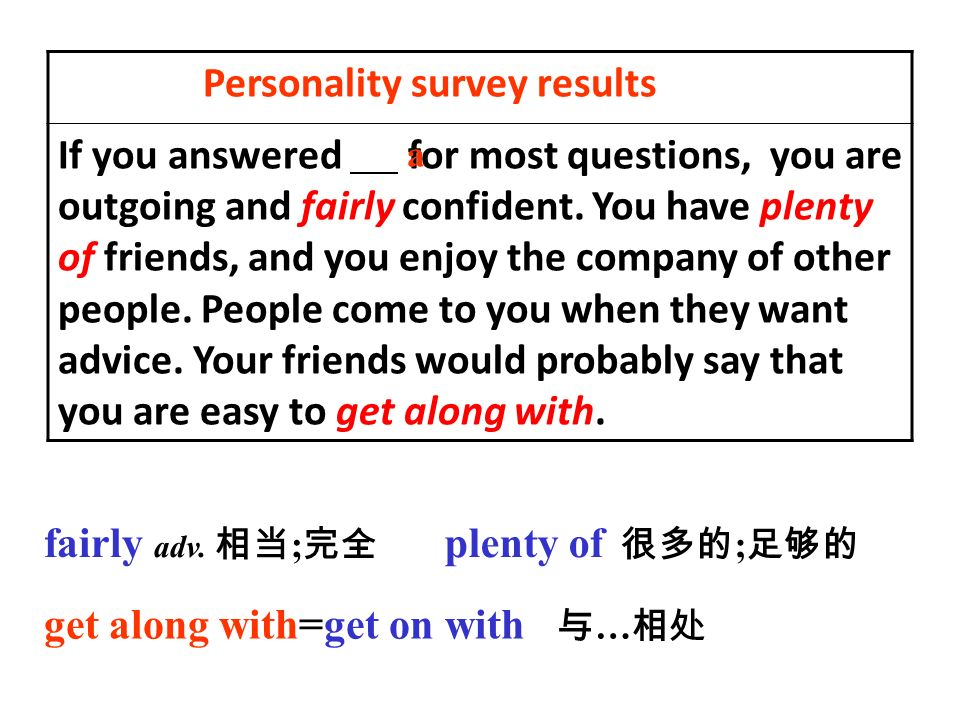 Personality survey results If you answered for most questions, you are outgoing and fairly confident.