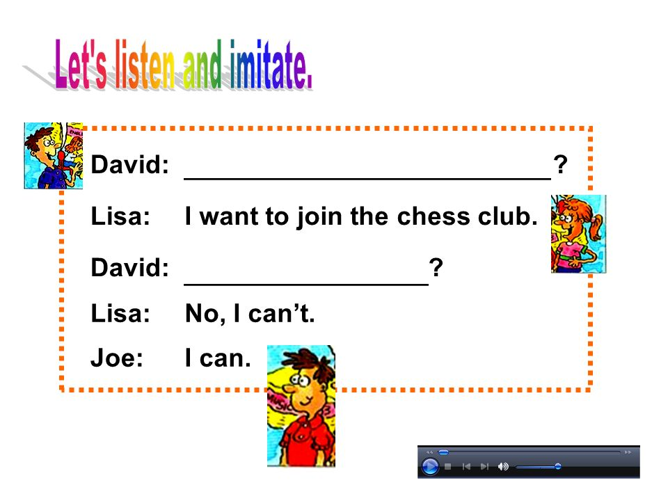 David:What club do you want to join. Lisa:I want to join the chess club.