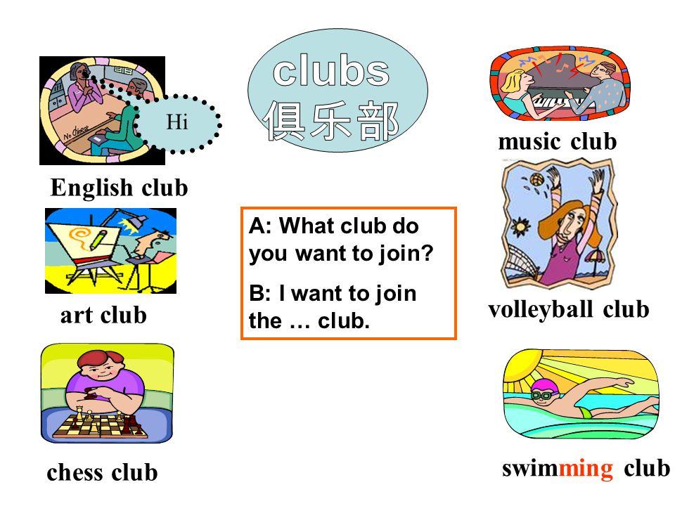 swimming club art club music club chess club English club Hi volleyball club A: What club do you want to join.