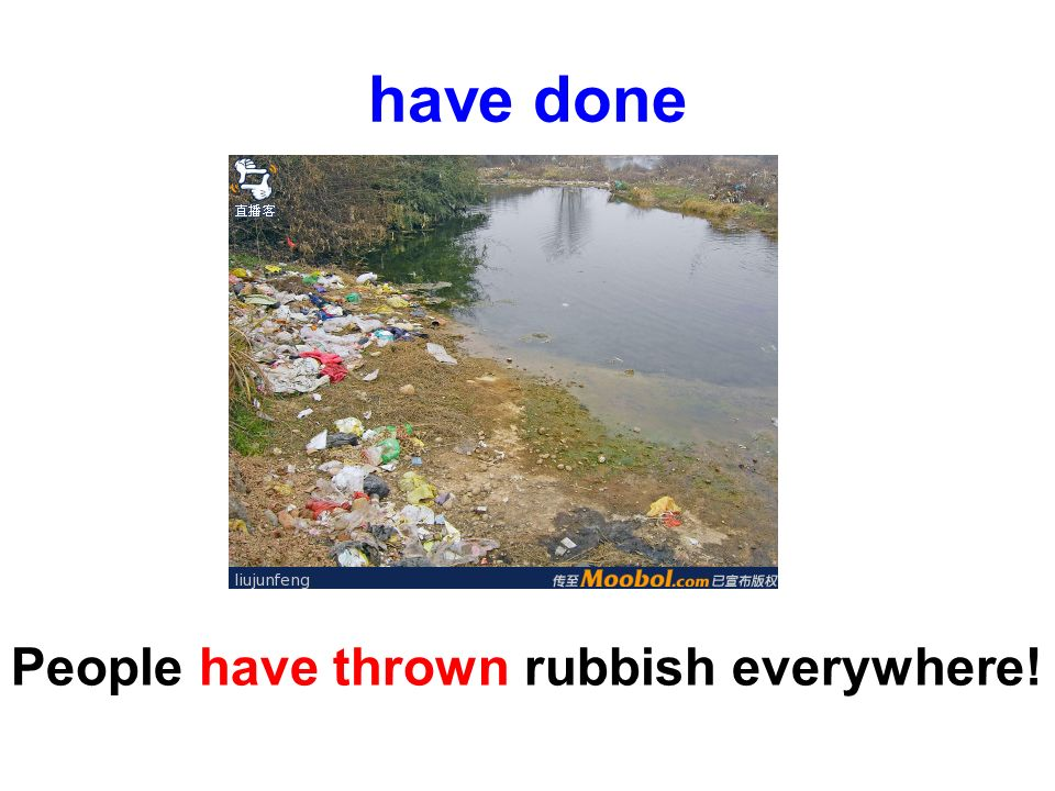 have done People have thrown rubbish everywhere!