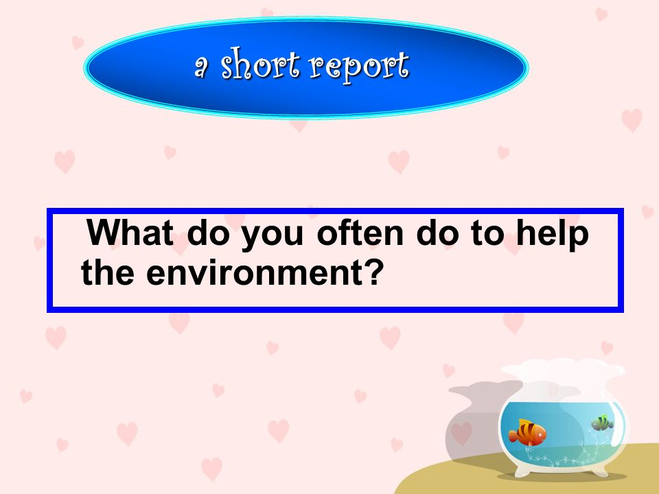 What do you often do to help the environment a short report