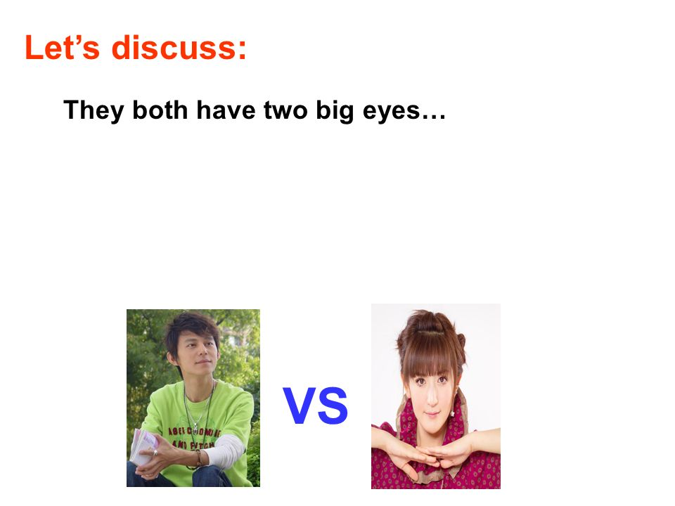 VS Lets discuss: They both have two big eyes…