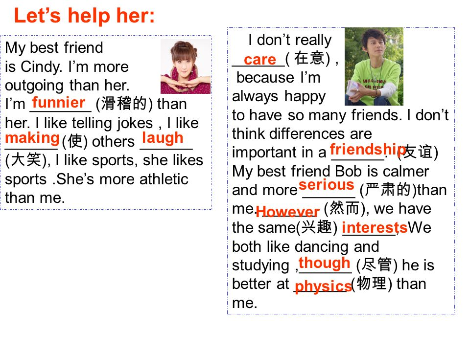 Lets help her: I dont really ______( ), because Im always happy to have so many friends.
