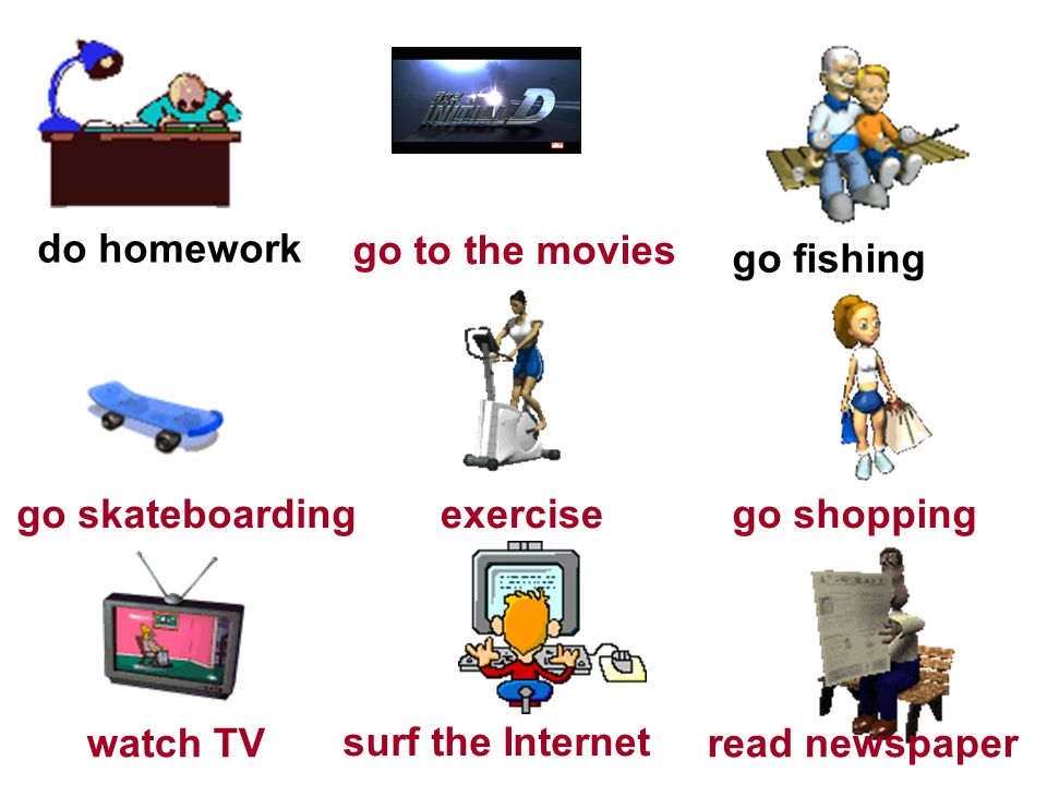 do homework go fishing watch TV go skateboardingexercisego shopping read newspaper surf the Internet go to the movies