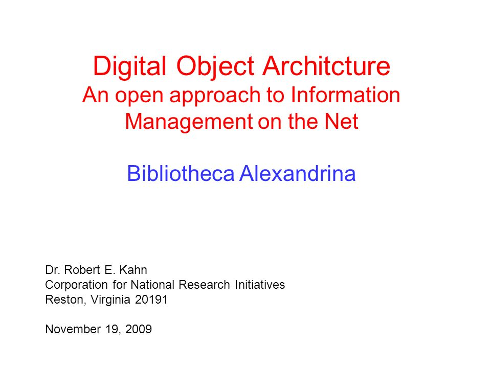 Digital Object Architcture An open approach to Information Management on the Net Bibliotheca Alexandrina Dr.