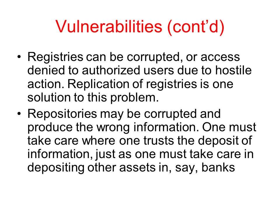 Vulnerabilities (contd) Registries can be corrupted, or access denied to authorized users due to hostile action.