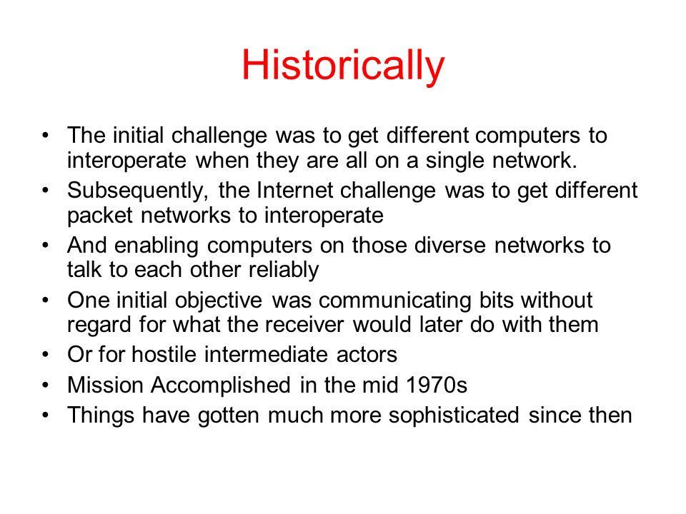 Historically The initial challenge was to get different computers to interoperate when they are all on a single network.