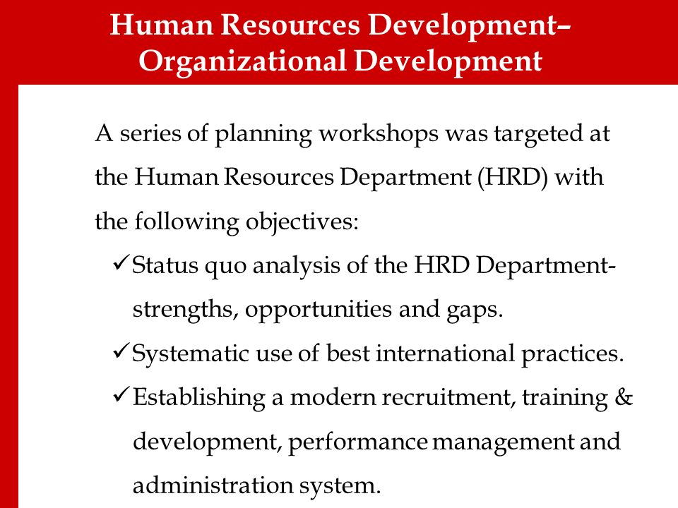 Human Resources Development– Organizational Development A series of planning workshops was targeted at the Human Resources Department (HRD) with the f