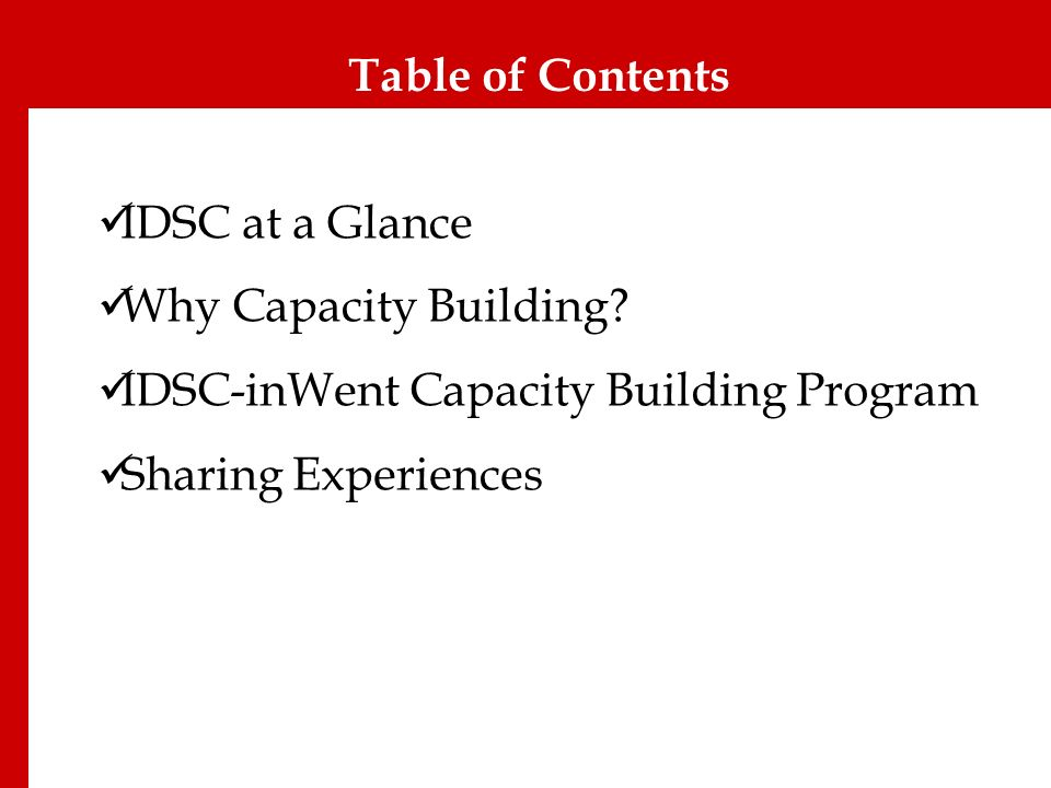 Table of Contents IDSC at a Glance Why Capacity Building? IDSC-inWent Capacity Building Program Sharing Experiences