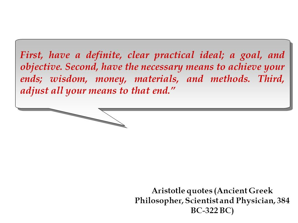 First, have a definite, clear practical ideal; a goal, and objective.