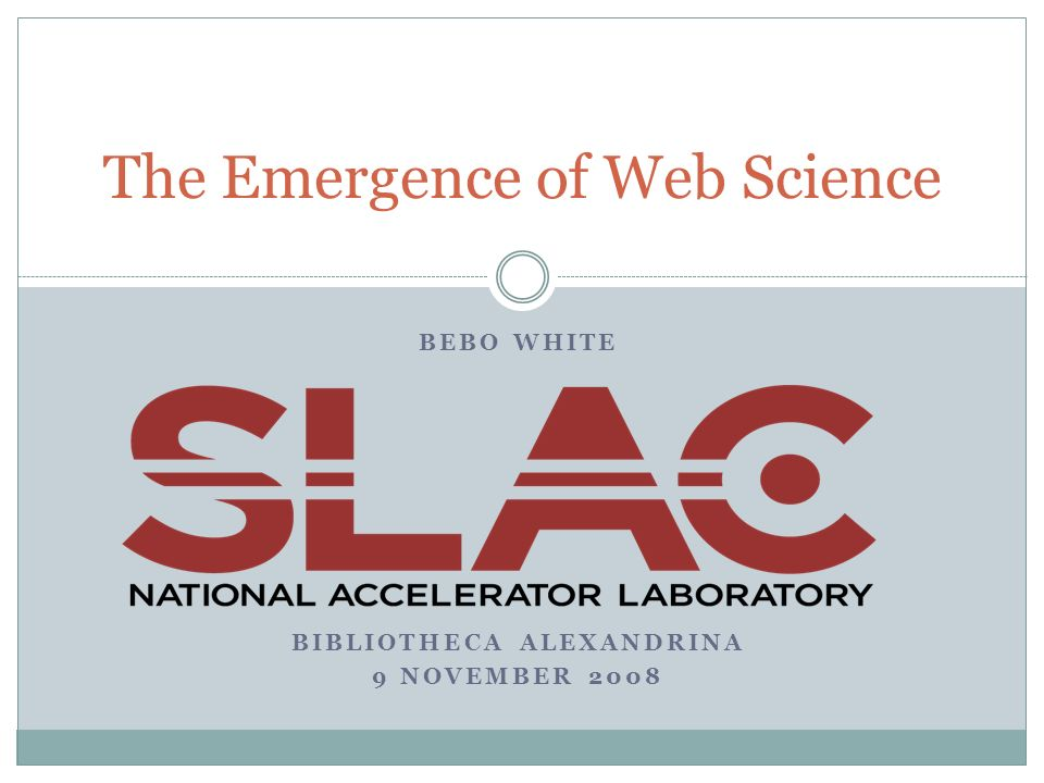 BEBO WHITE BIBLIOTHECA ALEXANDRINA 9 NOVEMBER 2008 The Emergence of Web Science