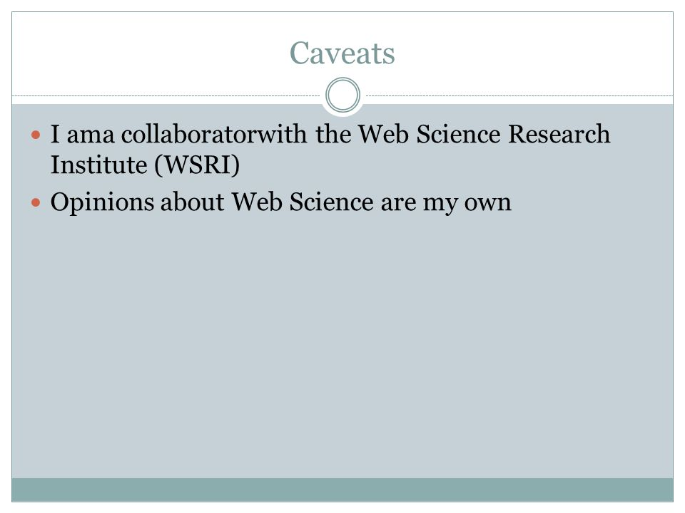 Caveats I ama collaboratorwith the Web Science Research Institute (WSRI) Opinions about Web Science are my own