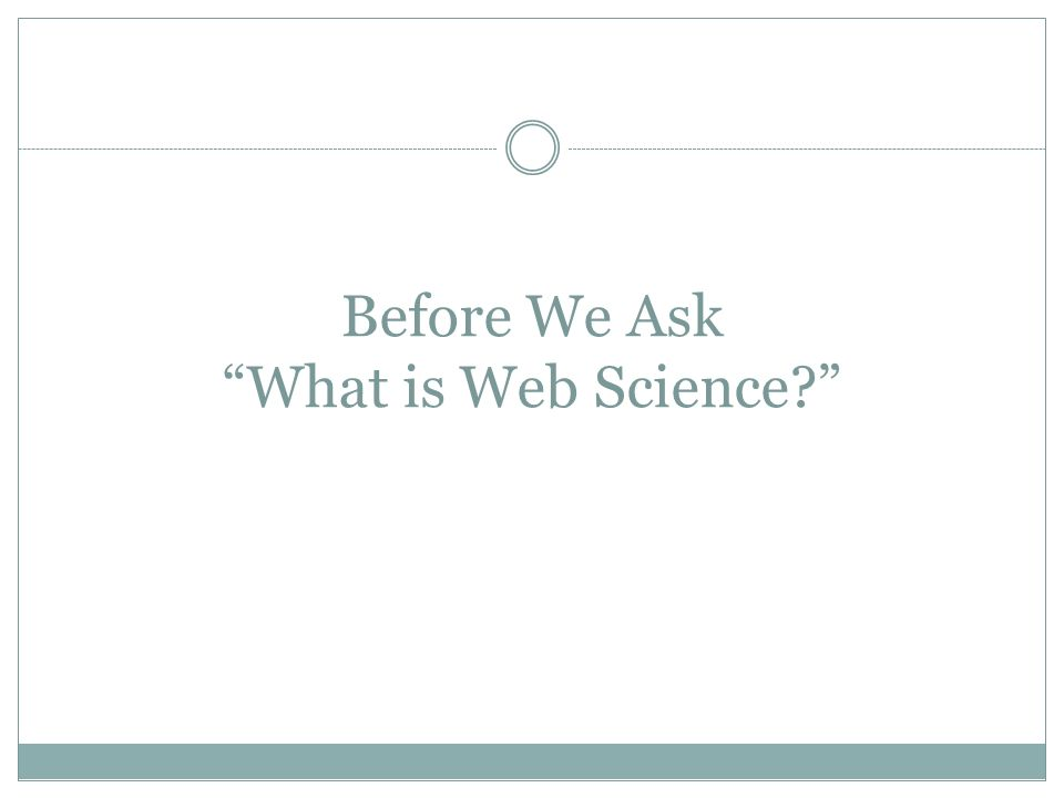 Before We Ask What is Web Science