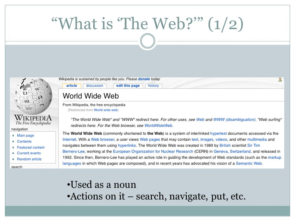 What is The Web (1/2) Used as a noun Actions on it – search, navigate, put, etc.