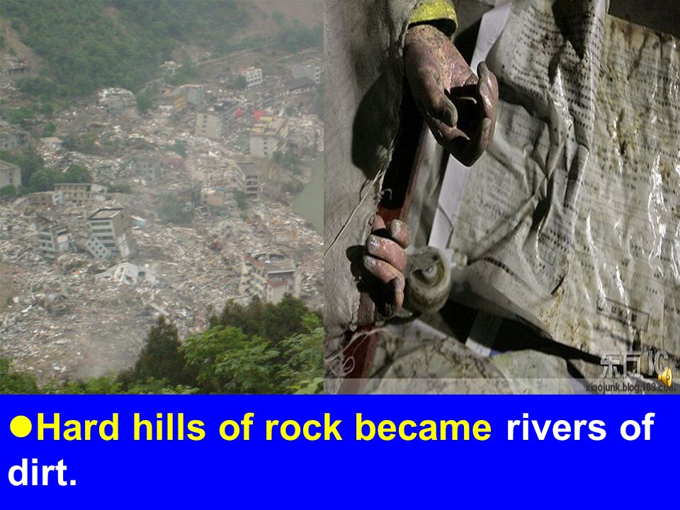 Hard hills of rock became rivers of dirt.