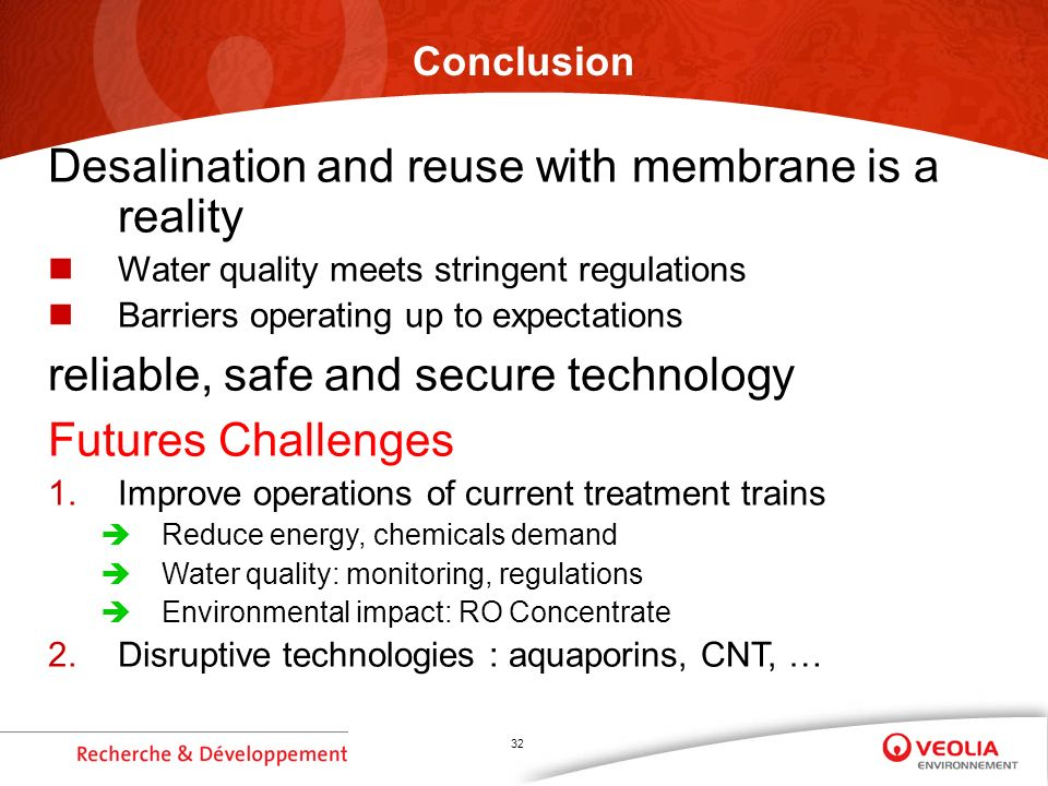 32 Conclusion Desalination and reuse with membrane is a reality Water quality meets stringent regulations Barriers operating up to expectations reliab