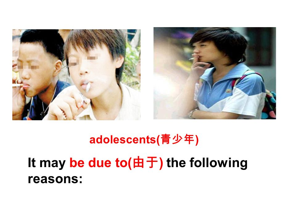 It may be due to( ) the following reasons: adolescents( )