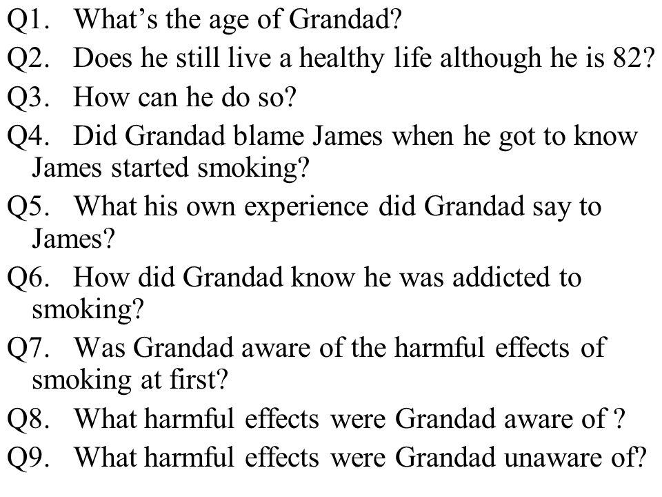 Q10.When did Grandad know it was time to quit. Q11.