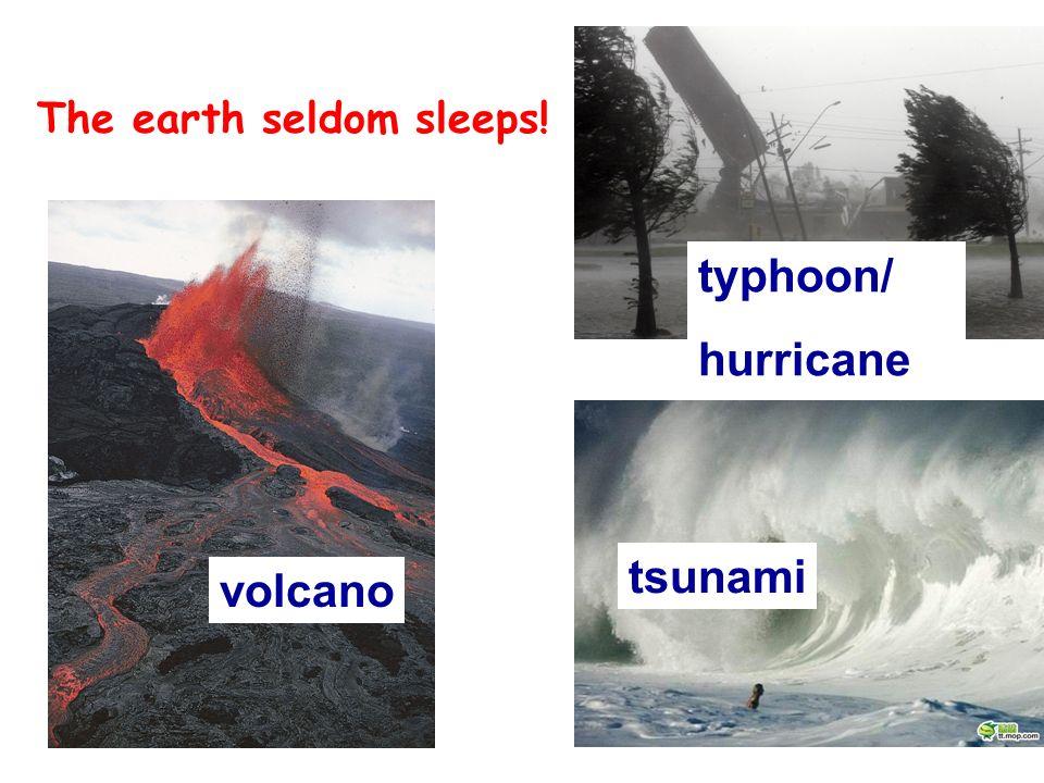 The earth seldom sleeps! tsunami typhoon/ hurricane volcano