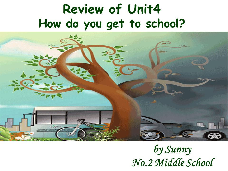 Review of Unit4 How do you get to school by Sunny No.2 Middle School