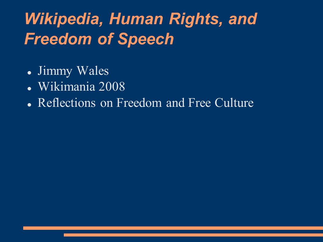 Wikipedia, Human Rights, and Freedom of Speech Jimmy Wales Wikimania 2008 Reflections on Freedom and Free Culture