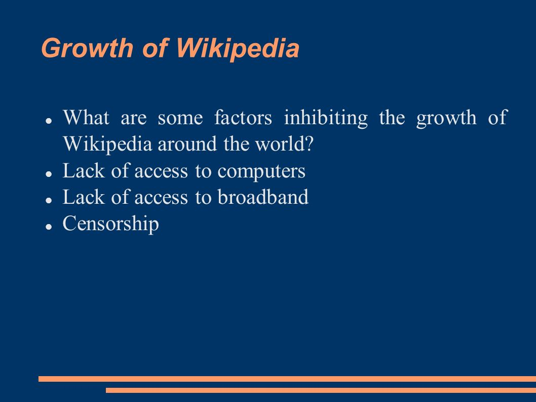 Growth of Wikipedia What are some factors inhibiting the growth of Wikipedia around the world? Lack of access to computers Lack of access to broadband