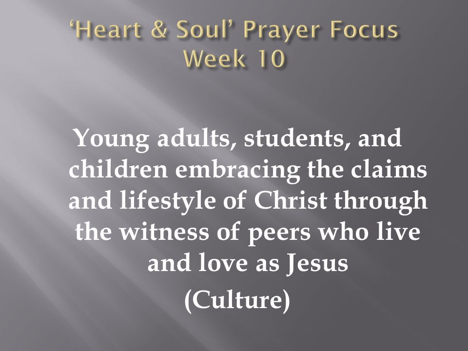Young adults, students, and children embracing the claims and lifestyle of Christ through the witness of peers who live and love as Jesus (Culture)