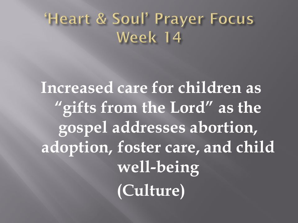 Increased care for children as gifts from the Lord as the gospel addresses abortion, adoption, foster care, and child well-being (Culture)