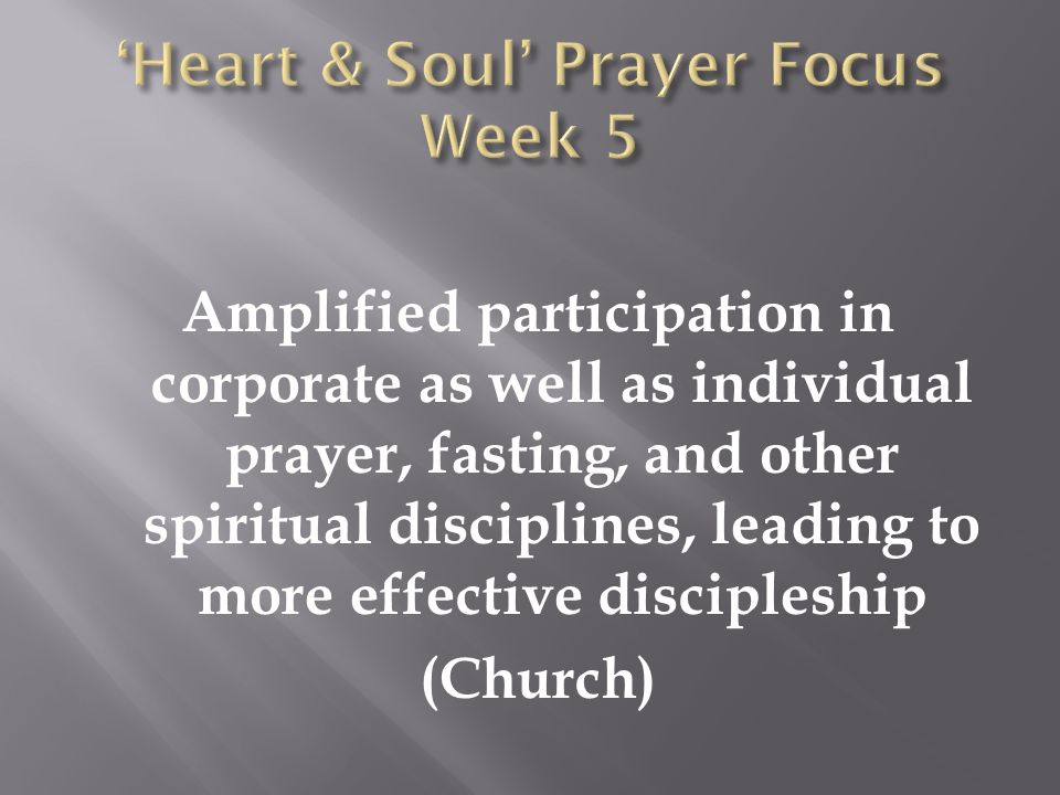 Amplified participation in corporate as well as individual prayer, fasting, and other spiritual disciplines, leading to more effective discipleship (C