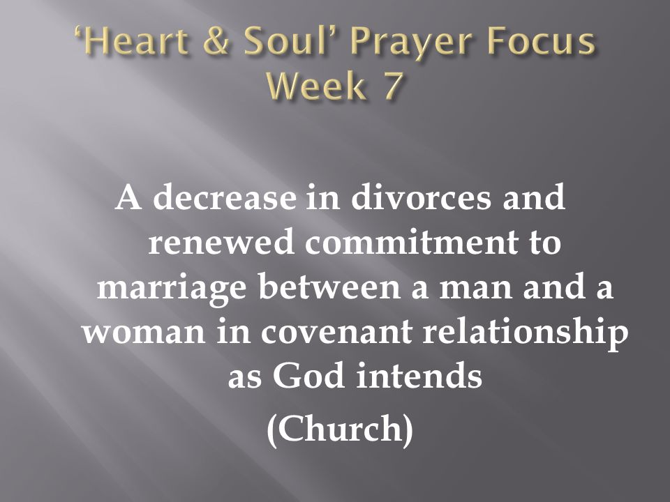 A decrease in divorces and renewed commitment to marriage between a man and a woman in covenant relationship as God intends (Church)