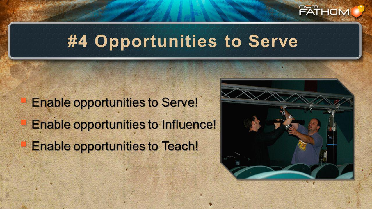 #4 Opportunities to Serve Enable opportunities to Serve Enable opportunities to Serve.
