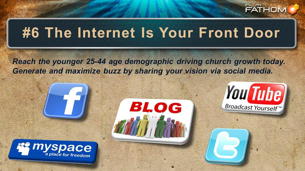 #6 The Internet Is Your Front Door Reach the younger 25-44 age demographic driving church growth today.