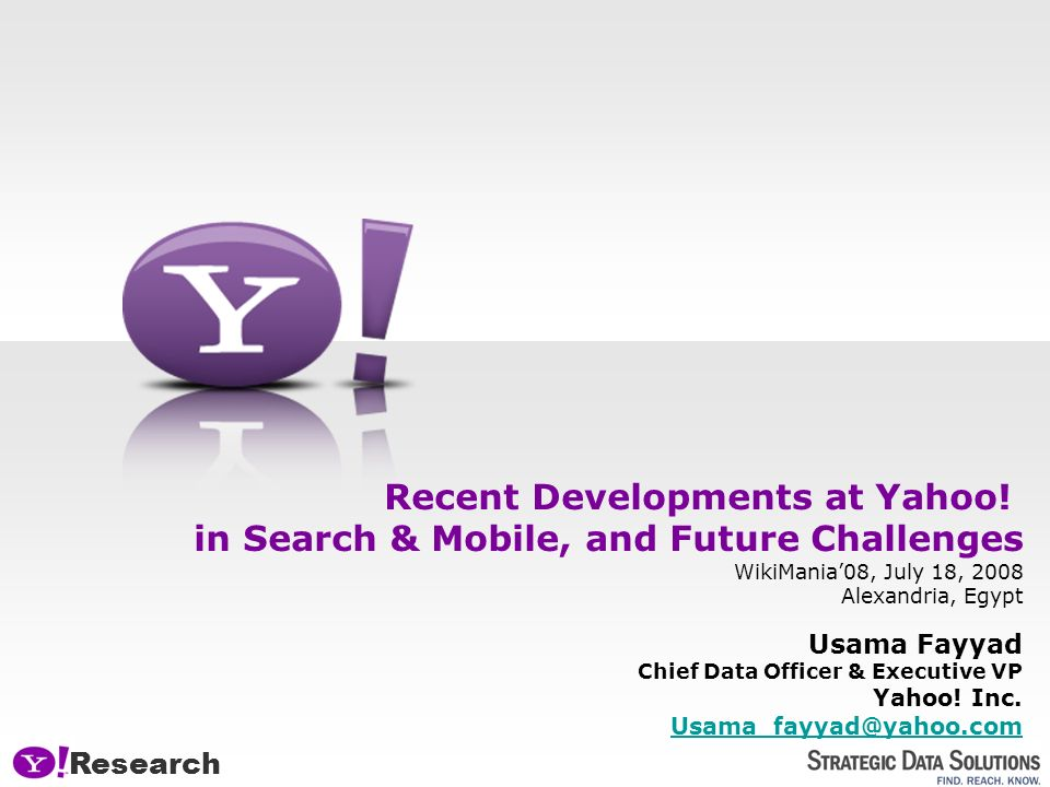 0 WikiMania08, July 18, 2008 Alexandria, Egypt Recent Developments at Yahoo.