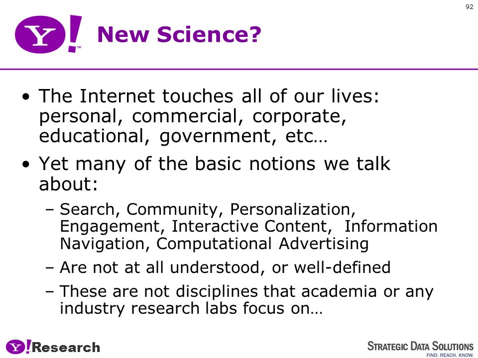 91 Inventing the new sciences of the Internet Yahoo! Research Research
