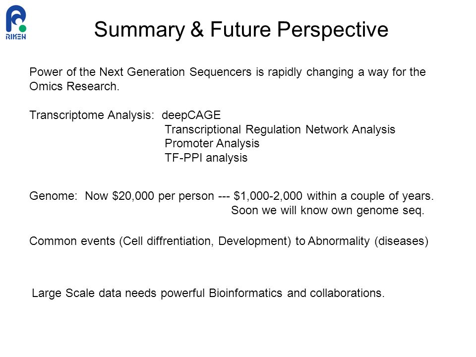 Summary & Future Perspective Power of the Next Generation Sequencers is rapidly changing a way for the Omics Research. Transcriptome Analysis: deepCAG