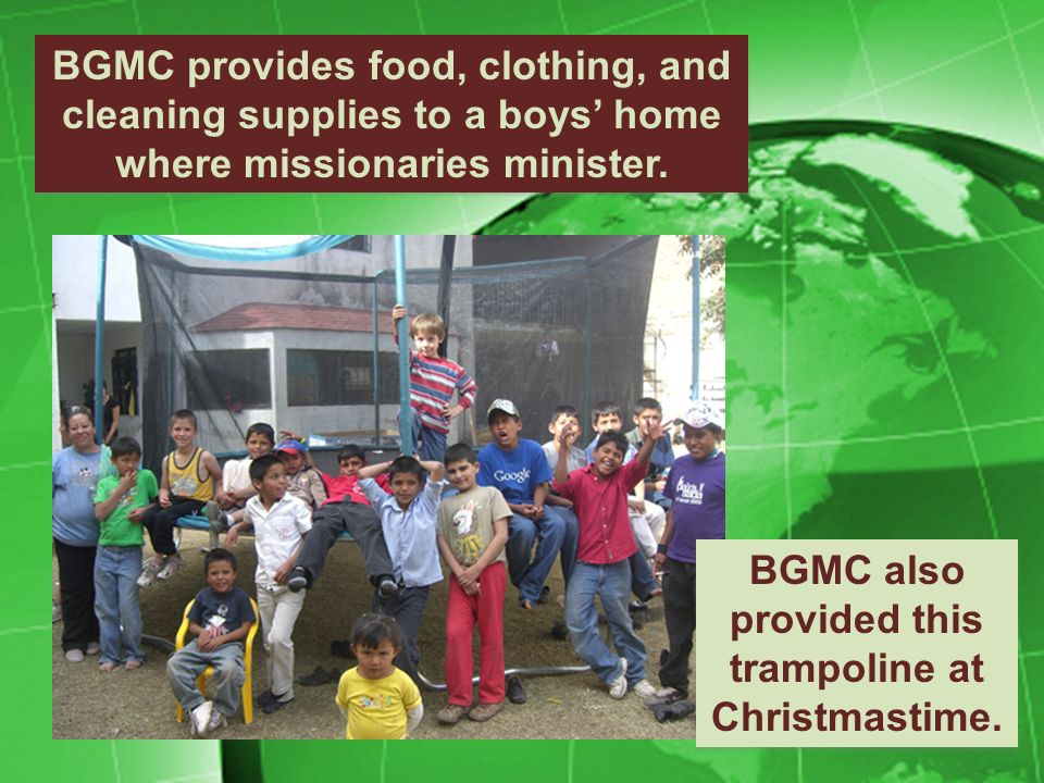 BGMC provides food, clothing, and cleaning supplies to a boys home where missionaries minister.