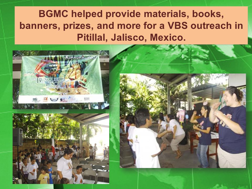 BGMC helped provide materials, books, banners, prizes, and more for a VBS outreach in Pitillal, Jalisco, Mexico.
